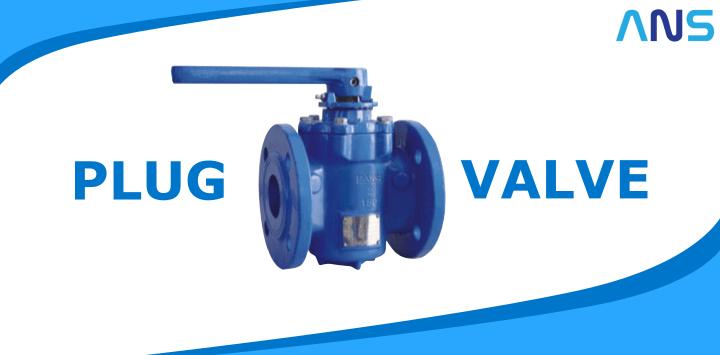 Mengenal plug valve : Definisi, Bagian Valve, Fungsi dan Kelebihannya